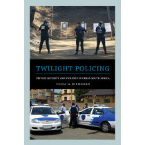 Twilight Policing: Private Security and Violence in Urban South Africa by Tessa G. Diphoorn, 9780520287341