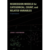 Regression Models for Categorical, Count, and Related Variables: An Applied Approach by John P. Hoffmann, 9780520289291