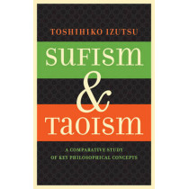 Sufism and Taoism: A Comparative Study of Key Philosophical Concepts by Toshihiko Izutsu, 9780520292475