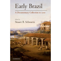 Early Brazil: A Documentary Collection to 1700 by Stuart B. Schwartz, 9780521124539