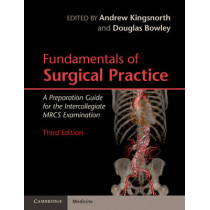 Fundamentals of Surgical Practice: A Preparation Guide for the Intercollegiate MRCS Examination by Andrew Kingsnorth, 9780521137225