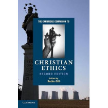 The Cambridge Companion to Christian Ethics by Robin Gill, 9780521164832