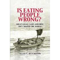 Is Eating People Wrong?: Great Legal Cases and How they Shaped the World by Allan C. Hutchinson, 9780521188517