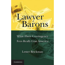 Lawyer Barons: What Their Contingency Fees Really Cost America by Lester Brickman, 9780521189491
