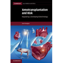 Xenotransplantation and Risk: Regulating a Developing Biotechnology by Sara Fovargue, 9780521195768