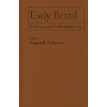 Early Brazil: A Documentary Collection to 1700 by Stuart B. Schwartz, 9780521198332