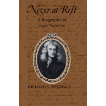 Never at Rest: A Biography of Isaac Newton by Richard S. Westfall, 9780521274357