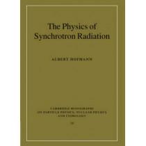 The Physics of Synchrotron Radiation by Albert Hofmann, 9780521308267