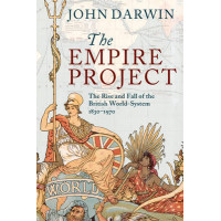 The Empire Project: The Rise and Fall of the British World-System, 1830-1970 by John Darwin, 9780521317894
