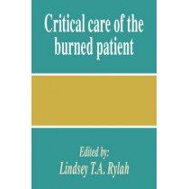 Critical Care of the Burned Patient by Lindsey T. A. Rylah, 9780521394956
