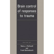 Brain Control of Responses to Trauma by Nancy J. Rothwell, 9780521419390