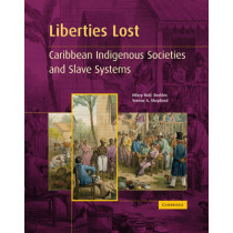 Liberties Lost: The Indigenous Caribbean and Slave Systems by Professor Hilary McD. Beckles, 9780521435444