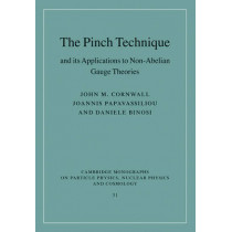The Pinch Technique and its Applications to Non-Abelian Gauge Theories by John M. Cornwall, 9780521437523
