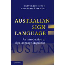 Australian Sign Language (Auslan): An introduction to sign language linguistics by Trevor Johnston, 9780521540568