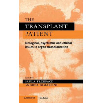The Transplant Patient: Biological, Psychiatric and Ethical Issues in Organ Transplantation by Paula T. Trzepacz, 9780521553544
