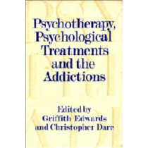 Psychotherapy, Psychological Treatments and the Addictions by Griffith Edwards, 9780521553575
