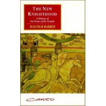The New Knighthood: A History of the Order of the Temple by Malcolm Barber, 9780521558723