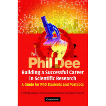 Building a Successful Career in Scientific Research: A Guide for PhD Students and Postdocs by Phil Dee, 9780521617406