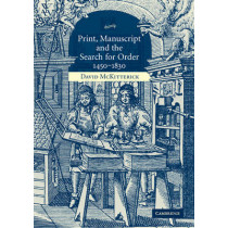 Print, Manuscript and the Search for Order, 1450-1830 by David McKitterick, 9780521618526