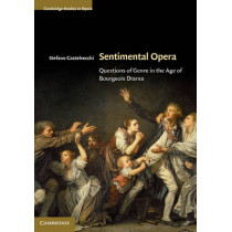 Sentimental Opera: Questions of Genre in the Age of Bourgeois Drama by Stefano Castelvecchi, 9780521632140