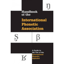 Handbook of the International Phonetic Association: A Guide to the Use of the International Phonetic Alphabet by International Phonetic Association, 9780521637510