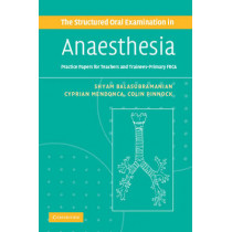 The Structured Oral Examination in Anaesthesia: Practice Papers for Teachers and Trainees by Dr. Shyam Balasubramanian, 9780521680509