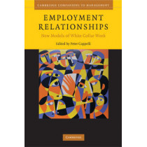 Employment Relationships: New Models of White-Collar Work by Peter Cappelli, 9780521684088