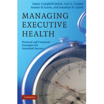 Managing Executive Health: Personal and Corporate Strategies for Sustained Success by James Campbell Quick, 9780521688642