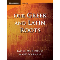 Our Greek and Latin Roots by James Morwood, 9780521699990