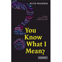You Know what I Mean?: Words, Contexts and Communication by Ruth Wajnryb, 9780521703741