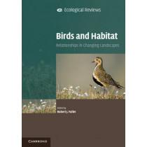 Birds and Habitat: Relationships in Changing Landscapes by Robert J. Fuller, 9780521722339
