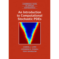 An Introduction to Computational Stochastic PDEs by Gabriel J. Lord, 9780521728522