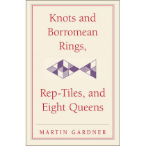 Knots and Borromean Rings, Rep-Tiles, and Eight Queens: Martin Gardner's Unexpected Hanging by Martin Gardner, 9780521756136