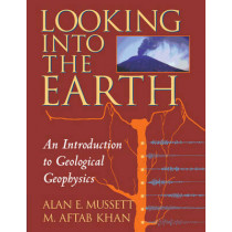 Looking into the Earth: An Introduction to Geological Geophysics by Alan E. Mussett, 9780521785747