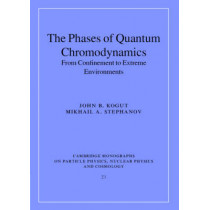 The Phases of Quantum Chromodynamics: From Confinement to Extreme Environments by John B. Kogut, 9780521804509