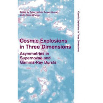 Cosmic Explosions in Three Dimensions: Asymmetries in Supernovae and Gamma-Ray Bursts by Peter Hoflich, 9780521842860