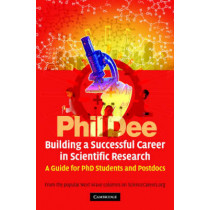 Building a Successful Career in Scientific Research: A Guide for PhD Students and Postdocs by Phil Dee, 9780521851916