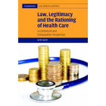Law, Legitimacy and the Rationing of Health Care: A Contextual and Comparative Perspective by Keith Syrett, 9780521857734