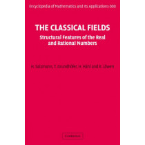 The Classical Fields: Structural Features of the Real and Rational Numbers by Helmut Salzmann, 9780521865166