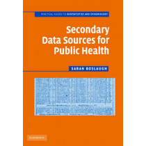 Secondary Data Sources for Public Health: A Practical Guide by Sarah Boslaugh, 9780521870016