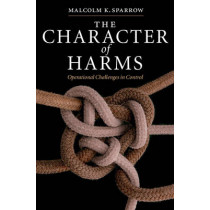 The Character of Harms: Operational Challenges in Control by Malcolm K. Sparrow, 9780521872102