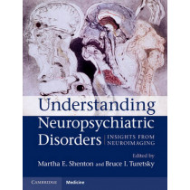 Understanding Neuropsychiatric Disorders: Insights from Neuroimaging by Martha E. Shenton, 9780521899420