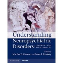 Understanding Neuropsychiatric Disorders: Insights from Neuroimaging by Martha E. Shenton, 9780521899420
