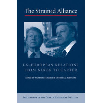 The Strained Alliance: US-European Relations from Nixon to Carter by Thomas Alan Schwartz, 9780521899994