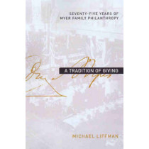 A Tradition of Giving: Seventy-five Years of Myer Family Philanthropy by Michael Liffman, 9780522850628