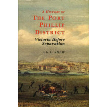 A History of the Port Phillip District: Victoria Before Separation by Alan George L. Shaw, 9780522850642
