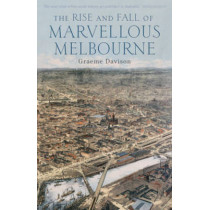 The Rise and Fall of Marvellous Melbourne by Graeme Davison, 9780522851236