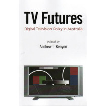 TV Futures: Digital Television Policy In Australia by Andrew T. Kenyon, 9780522854404