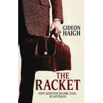 The Racket: How Abortion Became Legal in Australia by Gideon Haigh, 9780522855784