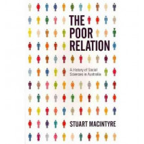 The Poor Relation: A History of Social Sciences in Australia by Stuart Macintyre, 9780522857757